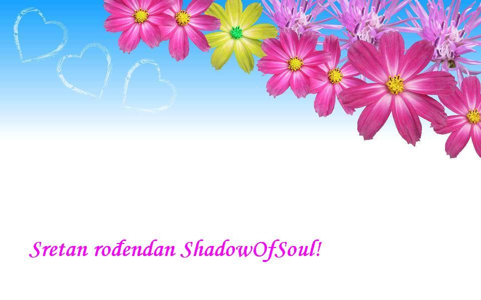 Sretan rođendan ShadowOfSoul!