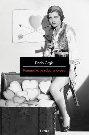 Knjiga eseja Daria Grgića_ROMANTIKA JE ROBA IZ UVOZA