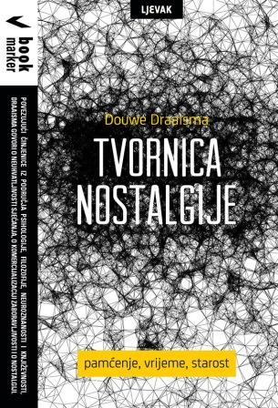 TVORNICA NOSTALGIJE_ nova knjiga cijenjenog nizozemskog profesora psihologije DOUWE DRAAISMA