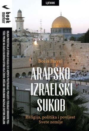 Predstavljanje knjige ARAPSKO-IZRAELSKI SUKOB, BORIS HAVEL, Knjižnica Bogdana Ogrizovića, četvrtak, 25.4. u 18 sati