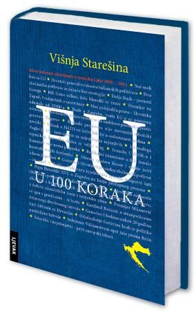 Povodom ulaska Hrvatske u EU, pozivamo Vas na promociju knjige VIŠNE STAREŠINE _EU U 100 KORAKA_utorak 18. 6. u 19 sati_HND
