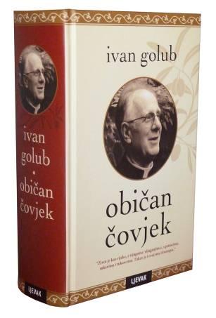 Pozivamo Vas na promociju knjige poznatog svećenika i teologa, IVANA GOLUBA, OBIČAN ČOVJEK, četvrtak 12. rujna 2013. g. u 18 sati, DHK