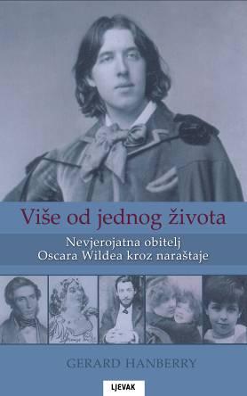 * NOVO!* VIŠE OD JEDNOG ŽIVOTA - GERARD HANBERRY o nevjerojatnoj obitelji Oscara Wildea kroz naraštaje