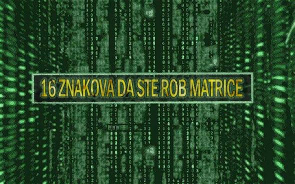 16 znakova koji vam govore da ste rob matrice (Matrixa)