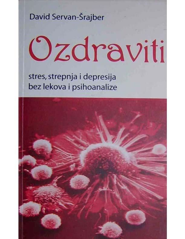David Servan Srajber - OZDRAVITI (stres, strepnja i depresija bez lekova i psihoanalize)