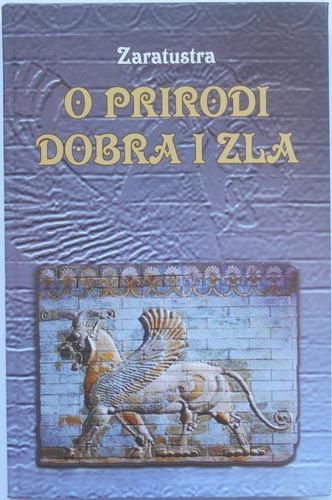 Zaratustra - O PRIRODI DOBRA I ZLA