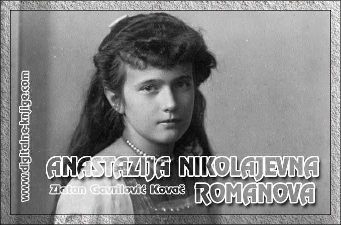 ČUDO JE KOLIKO JE KRVI MEĐU RUSIMA - ANASTAZIJA NIKOLAJEVNA ROMANOVA