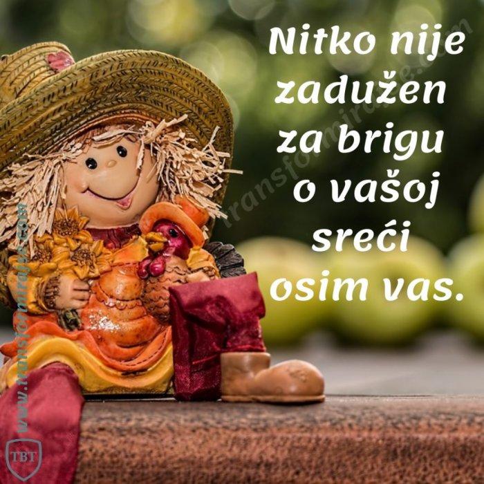 Nitko nije zadužen za brigu o vašoj sreći osim – vas!