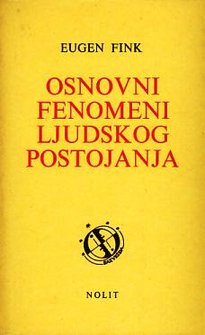 Eugen Fink - Osnovni fenomeni  ljudskog postojanja