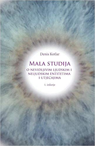 Denis Kotlar - Mala studija o  nevidljivim ljudskim entitetima