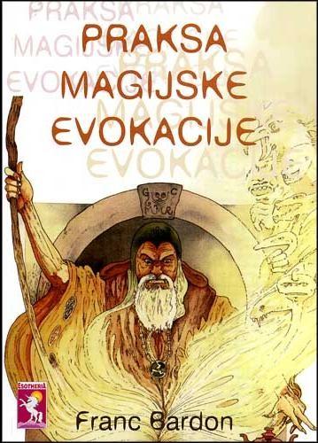 Franc Bardon - Praksa Magijske Evokacije