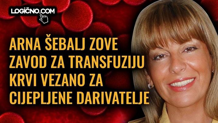 Arna Šebalj zove Zavod za transfuziju krvi. Smijemo li primiti krv cijepljenih ?